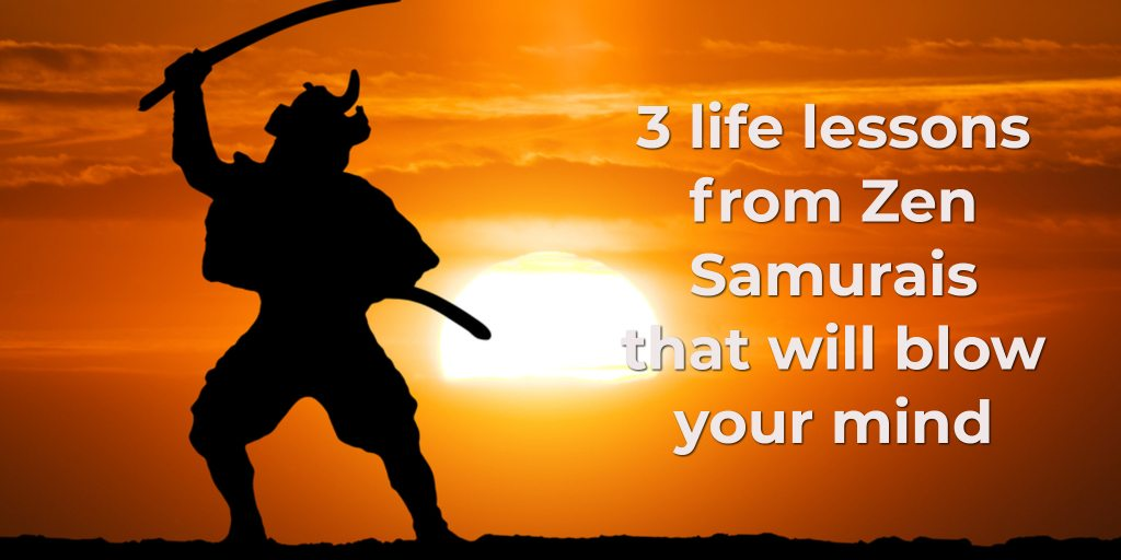 3 life lessons from Zen Samurais that will blow your mind